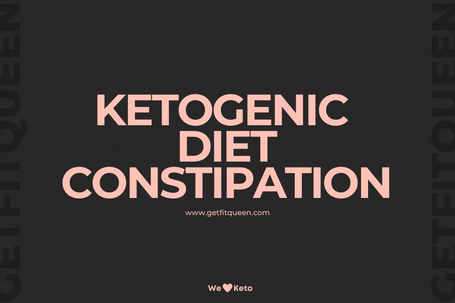 Ketogenic Diet Constipation getfitqueen.com