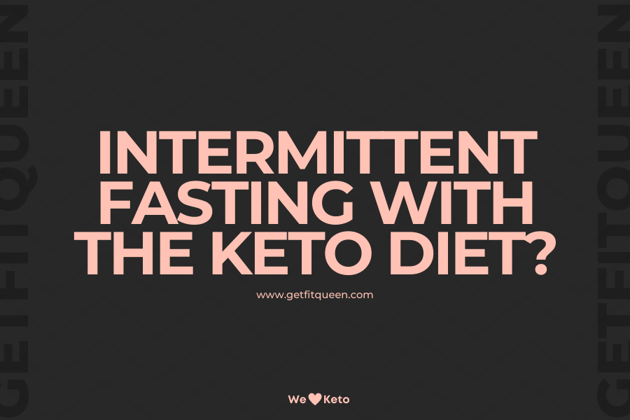 Can You Do Intermittent Fasting with the Keto Diet getfitqueen.com