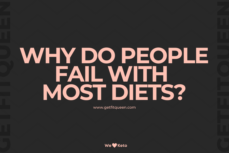 Why Do People Fail with Most Diets getfitqueen.com