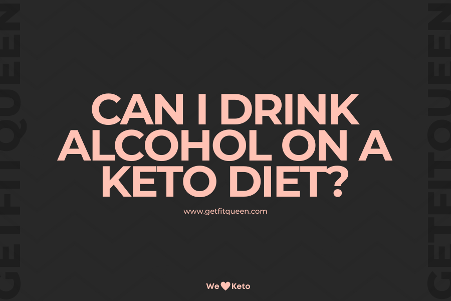 Can I Drink Alcohol on a Keto Diet getfitqueen.com