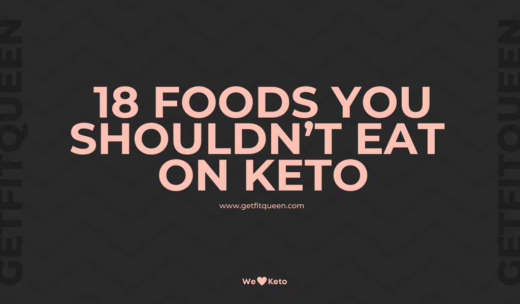 18 Foods You Shouldn't Eat On Keto