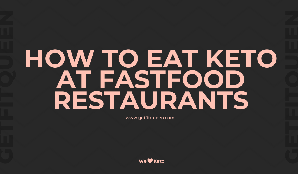 How to Eat Keto Successfully at Fastfood Restaurants